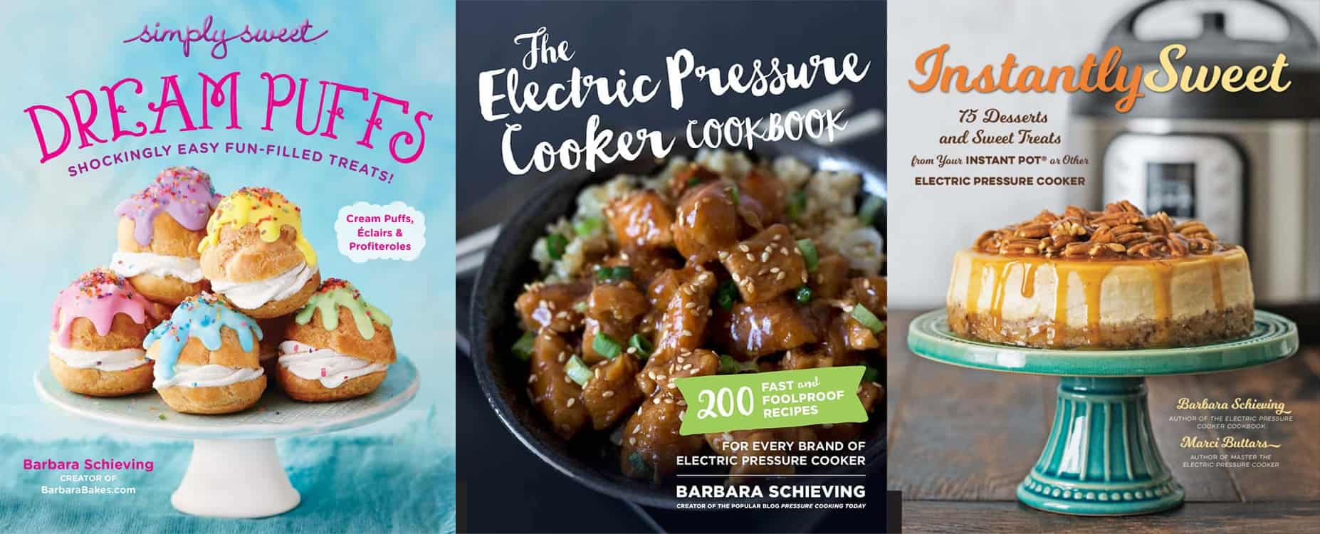 All three of Barbara Schieving's cookbooks: Dream Puffs, The Electric Pressure Cooker Cookbook, and Instantly Sweet