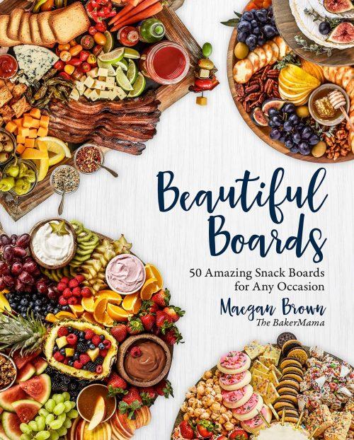 Beautiful Boards Cookbook by Maegan Brown